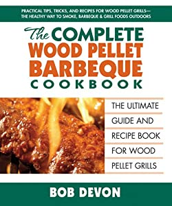 The Complete Wood Pellet Barbeque Cookbook: The Ultimate Guide and Recipe Book for Wood Pellet Grills made by  legendary Square One