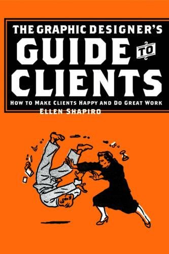 Graphic Designer's Guide to Clients: How to Make Clients Happy and Do Great Work PDF ePub book