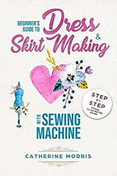 Beginner's Guide To Dress & Skirt Making With Sewing Machine