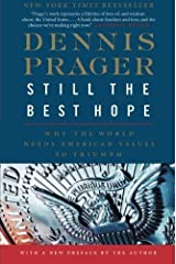 Still the Best Hope: Why the World Needs American Values to Triumph by Dennis Prager (2013-06-25) Paperback