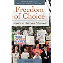 Freedom of Choice: Vouchers in American Education (Praeger Series on American Political Cultures)