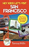 Hey Kids! Let's Visit San Francisco: Fun Facts and Amazing Discoveries for Kids (Volume 5)