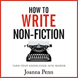 #6: How to Write Non-Fiction: Turn Your Knowledge into Words: Books for Writers, Book 9