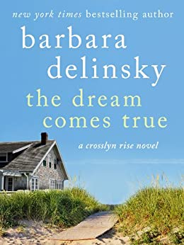 The Dream Comes True (Crosslyn Rise Trilogy Book 3) by [Delinsky, Barbara]