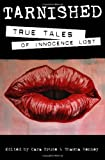 Tarnished: True Tales of Innocence Lost [Paperback] [2011] (Author) Shawna Kenney, Cara Bruce