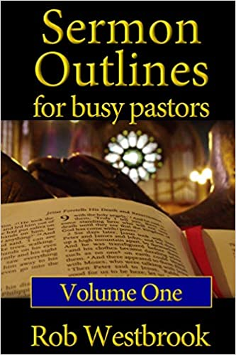 Sermon Outlines for Busy Pastors: Volume 1: 52 Complete Outlines for