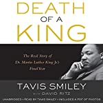 Death of a King: The Real Story of Dr. Martin Luther King Jr.'s Final Year | Tavis Smiley,David Ritz