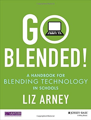 Go Blended!: A Handbook for Blending Technology in Schools by Liz Arney (2015-02-02)