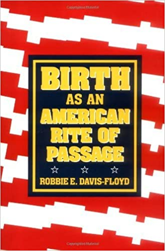 Book Birth as an American Rite of Passage (Comparative Studies of Health Systems & Medical Care) by Robbie E. Davis-floyd (1993-09-22)