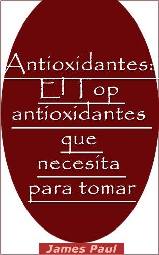Antioxidantes: El Top antioxidantes que necesita para tomar
