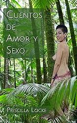Cuentos de Amor y Sexo: El camino que una mujer en la mitad de su vida ha transitado hasta encontrar la felicidad. (Spanish Edition)