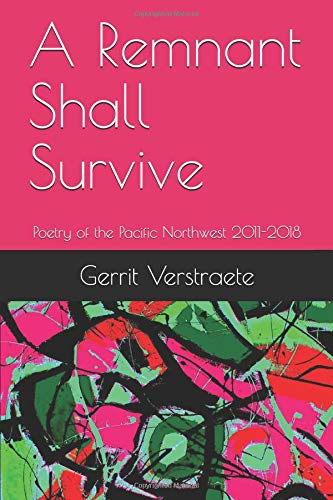 A Remnant Shall Survive: Poetry of the Pacific Northwest 2011-2018