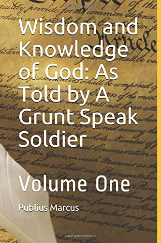 Pdf Bibles Wisdom and Knowledge of God: As Told by A Grunt Speak Soldier (Volume One)