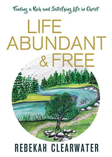 Life Abundant & Free: Finding a Rich and Satisfying Life in ()