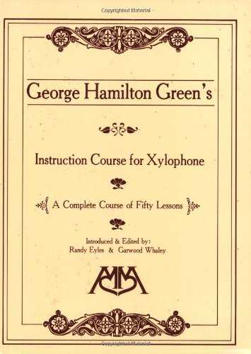George Hamilton Green's Instruction Course for Xylophone: A Complete Course of Fifty Lessons