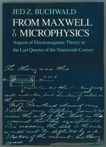 From Maxwell to Microphysics: Aspects of Electromagnetic Theory in the Last Quarter of the Nineteenth Century
