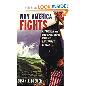 Why America Fights: Patriotism and War Propaganda from the Philippines to Iraq Susan A. Brewer