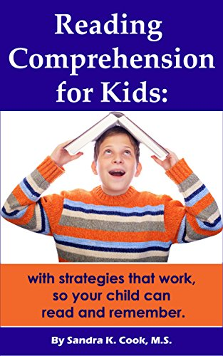 Reading Comprehension for Kids: With strategies that work, so your child can read and remember. (Learning Abled Kids' How-To Books for Enhanced Educational Outcomes Book 4)