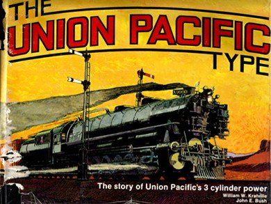 The Union Pacific Type the Story of Union Pacific's 3 Cylinder Power Volume ()