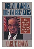 Dream Makers, Dream Breakers : The World of Justice Thurgood Marshall, Rowan, Carl Thomas, 0316759783