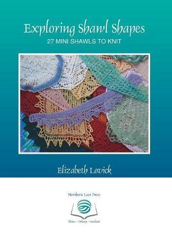 Knit Lace Shawls - Exploring Shawl Shapes: 27 mini shawls to knit