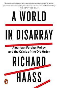 A World in Disarray: American Foreign Policy and the Crisis of the Old Order by [Haass, Richard]