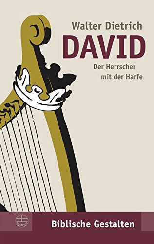 David: Der Herrscher mit der Harfe (Biblische Gestalten (BG), Band 14)
