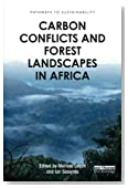 Carbon Conflicts and Forest Landscapes in Africa (Pathways to Sustainability)