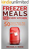 Freezer Meals for Every Kitchen: Top 50 Freezer Meals That Everyone Will Love