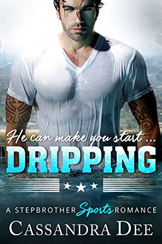 DRIPPING: A Stepbrother Sports Romance by [Dee, Cassandra]