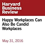 Happy Workplaces Can Also Be Candid Workplaces | Emma Seppala,Kim Cameron