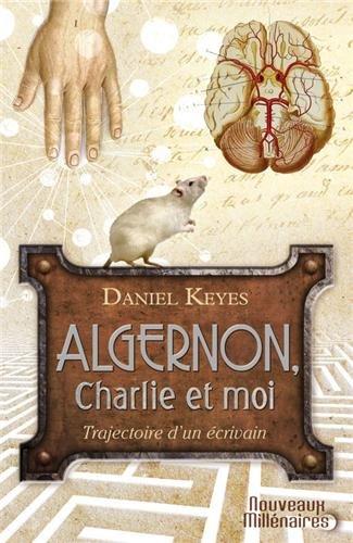 Algernon, Charlie Et Moi : Trajectoire D'un écrivain ; Suivi De La Nouvelle