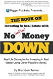 img - for The Book on Investing in Real Estate with No (and Low) Money Down: Real Life Strategies for Investing in Real Estate Using Other People's Money book / textbook / text book