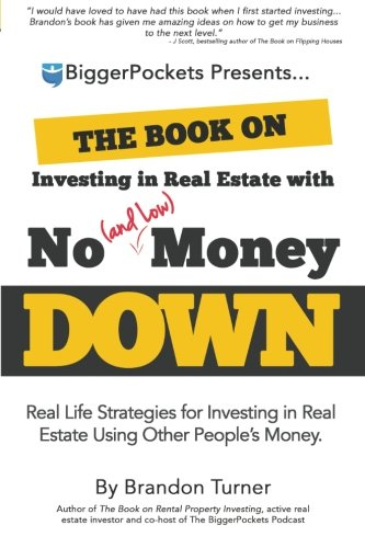 The Book on Investing in Real Estate with No (and Low) Money Down: Real Life Strategies for Investing in Real Estate Using Other People's Money by Turner Brandon