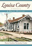 Louisa County, Virginia: A Brief History by Pattie Gordon Pavlansky Cooke front cover
