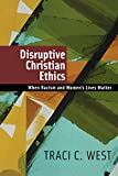 Disruptive Christian Ethics: When Racism and Women's Lives Matter