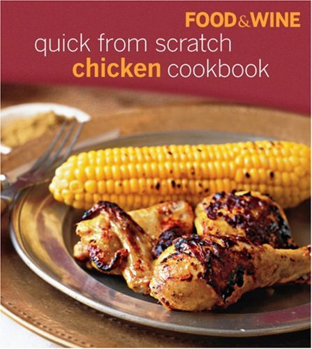 Food & Wine Quick from Scratch Chicken by Food & Wine