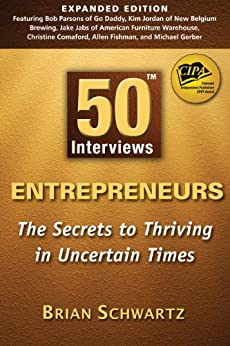 50 Interviews: Entrepreneurs - The Secrets to Thriving in Uncertain Times by [Schwartz, Brian, Yager, Veronica, McNealy, Rob]