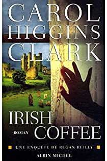 Une enquête de Regan Reilly : Irish coffee par Higgins Clark