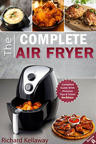 Air Fryer Cookbook: The Complete Air Fryer Cookbook: Best and Delicious Recipes by Air Fryer in Cookbook for Your Health and Life (Air Fryer for All) by Richard Kellaway