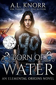 Born of Water: An Elemental Origins Novel (The Elemental Origins Series Book 1) by [Knorr, A.L.]