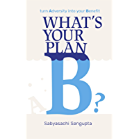 What's your Plan B?: Turn Adversity into your Benefit (English Edition)