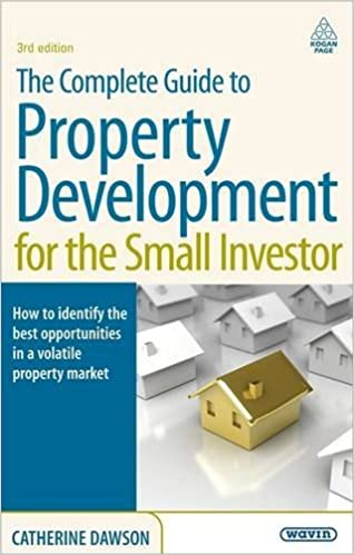Book The Complete Guide to Property Development for the Small Investor: How to Identify the Best Opportunities in a Volatile Property Market by Catherine Dawson (3-Feb-2009)