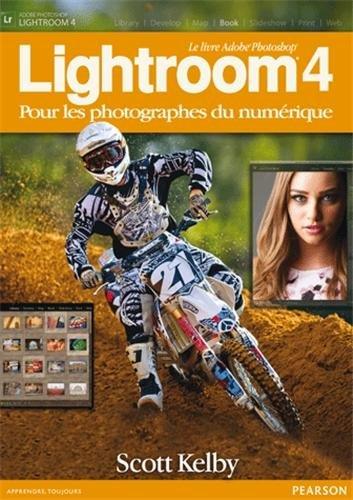 LIGHTROOM 4 POUR LES PHOTOGRAPHES DU NUMERIQUE (French Edition)
