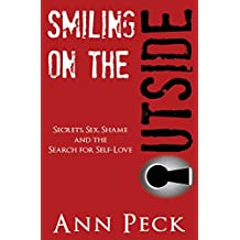 Smiling on the Outside: Secrets, Sex, Shame and the Search for Self-Love