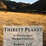Thirsty Planet: A Green Fable of Future Earth | Robert Tell