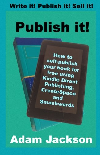 Read Online Publish it!: How to self-publish your book for free using Kindle Direct Publishing (KDP), CreateSpace and Smashwords (Write it! Publish it! Sell it!) (Volume 2) pdf epub