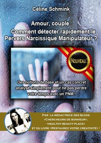 Amour, couple :  Comment détecter rapidement le Pervers Narcissique Manipulateur ? Des notions de base et un cas concret analysé simplement pour ne pas ... votre temps avec un - Love Perverse