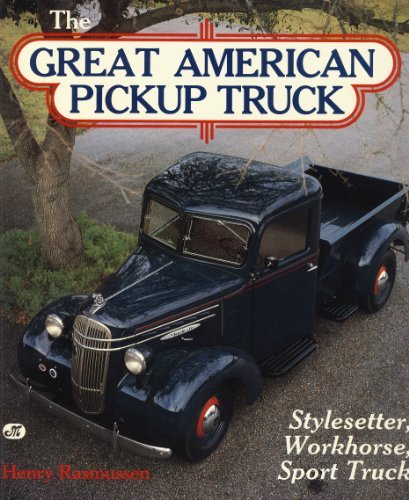 The Great American Pickup Truck: Stylesetter, Workhorse, Sport Truck