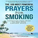 The 100 Most Powerful Prayers for Smoking: Condition Your Mind to Take Over Control Again | Toby Peterson